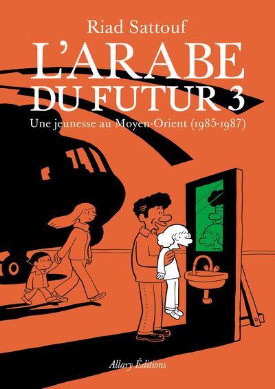 L'arabe du Futur 3 (une jeunesse au Moyen Orient (1985-1987) - Riad Sattouf